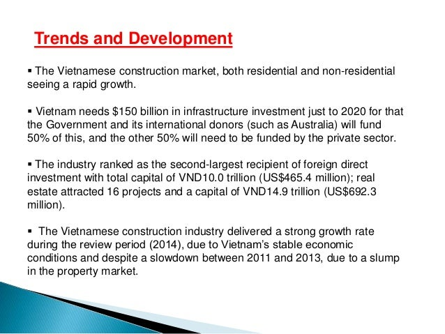construction market outlook in vietnam Engineering & construction supporting more than 20,000 companies worldwide with close to 6,000 professionals in our tax, assurance and advisory network, we have the knowledge, skills, tools and resources to help contractors and related industry leaders focus on key issues affecting their businesses.
