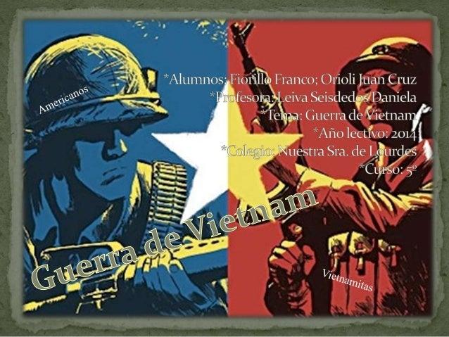  Los comunistas que lideraban a Vietnam del Norte tuvieron la oposición de los Estados Unidos que se habían puesto del la...