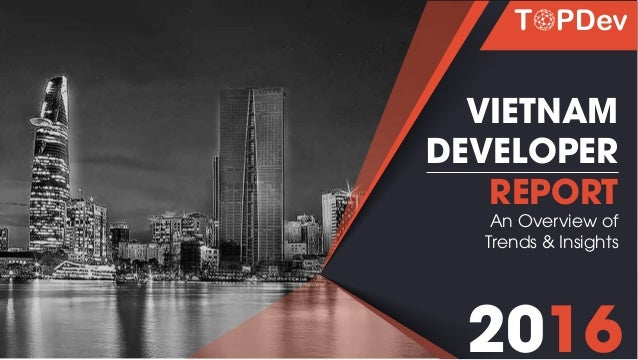 VIETNAM DEVELOPER REPORT An Overview of Trends & Insights 2016
