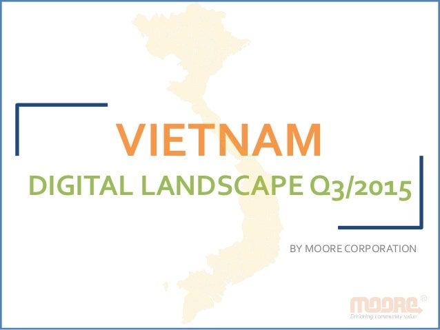 VIETNAM DIGITALLANDSCAPEQ3/2015  BYMOORECORPORATION