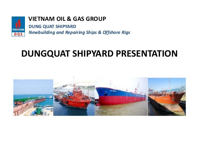 DUNGQUAT SHIPYARD PRESENTATIONVIETNAM OIL & GAS GROUPDUNG QUAT SHIPYARDNewbuilding and Repairing Ships & Offshore Rigs