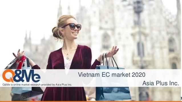 Q&Me is online market research provided by Asia Plus Inc. Vietnam EC market 2020 Asia Plus Inc.