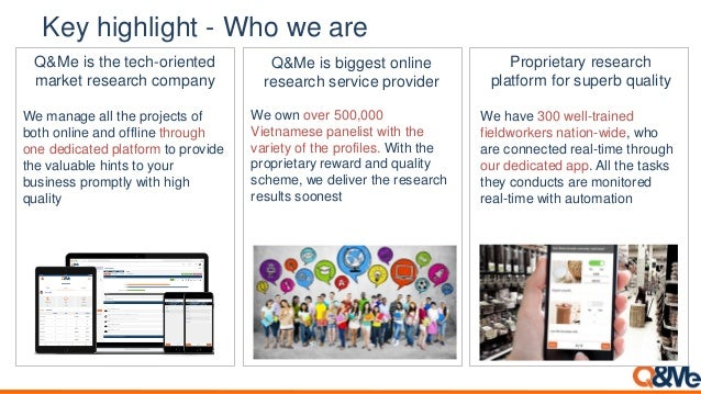 Key highlight - Who we are Q&Me is the tech-oriented market research company We manage all the projects of both online and...