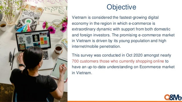 Objective Vietnam is considered the fastest-growing digital economy in the region in which e-commerce is extraordinary dyn...