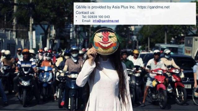 Q&Me is provided by Asia Plus Inc. https://qandme.net Contact us: • Tel: 02839 100 043 • Email: info@qandme.net