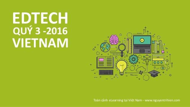 QUÝ 3 -2016 EDTECH Toàn cảnh eLearning tại Việt Nam - www.nguyentrihien.com VIETNAM