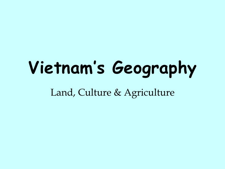 Vietnam's Geography Land, Culture & Agriculture