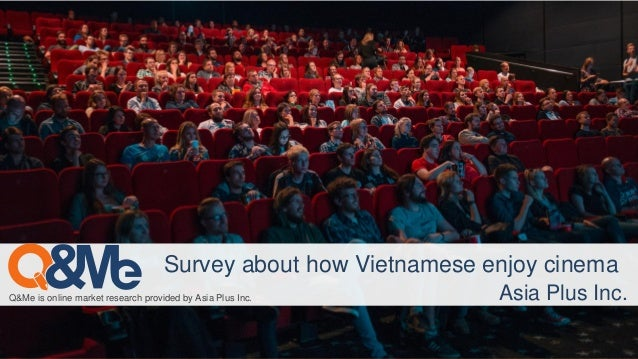 Q&Me is online market research provided by Asia Plus Inc. Survey about how Vietnamese enjoy cinema Asia Plus Inc.