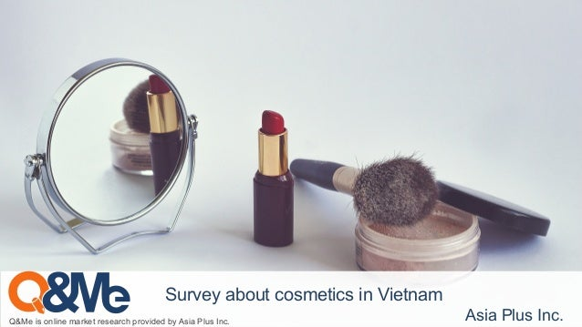 Q&Me is online market research provided by Asia Plus Inc. Asia Plus Inc. Survey about cosmetics in Vietnam