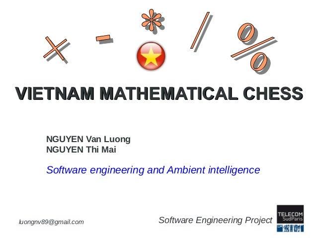 luongnv89@gmail.com Software Engineering Project VIETNAM MATHEMATICAL CHESSVIETNAM MATHEMATICAL CHESS NGUYEN Van Luong NGU...