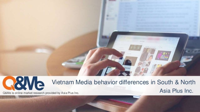 Q&Me is online market research provided by Asia Plus Inc. Asia Plus Inc. Vietnam Media behavior differences in South & Nor...