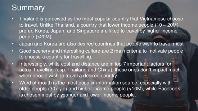 Summary • Thailand is perceived as the most popular country that Vietnamese choose to travel. Unlike Thailand, a country t...