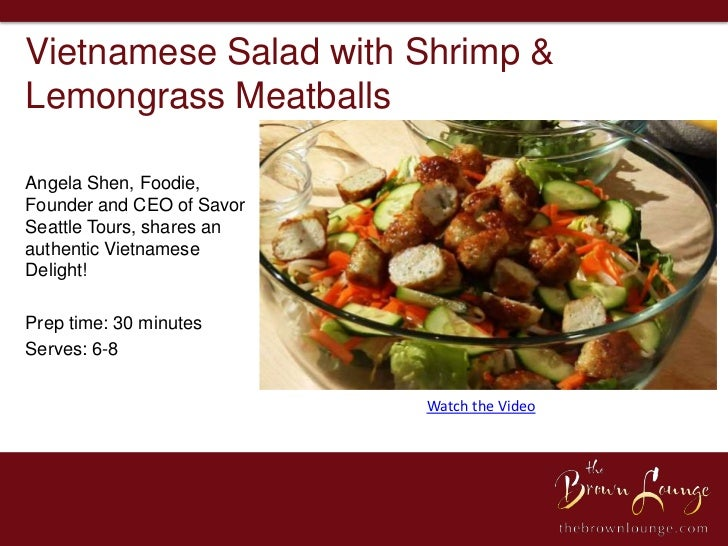 Vietnamese Salad with Shrimp &Lemongrass MeatballsAngela Shen, Foodie,Founder and CEO of SavorSeattle Tours, shares anauth...