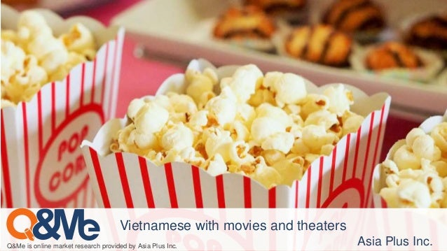 Q&Me is online market research provided by Asia Plus Inc. Asia Plus Inc. Vietnamese with movies and theaters