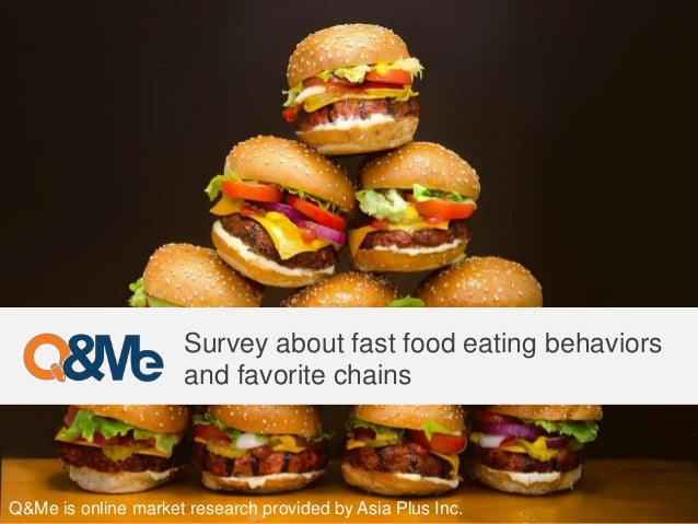 Survey about fast food eating behaviors and favorite chains Q&Me is online market research provided by Asia Plus Inc.