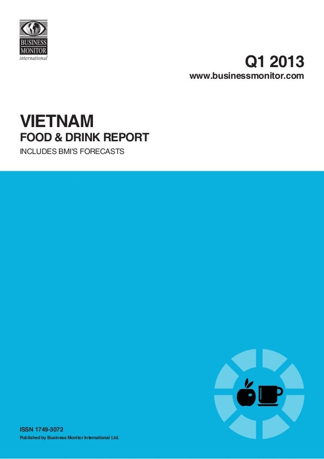Q1 2013  www.businessmonitor.com  VietnAM  food & Drink Report INCLUDES BMI'S FORECASTS  ISSN 1749-3072 Published by Busin...
