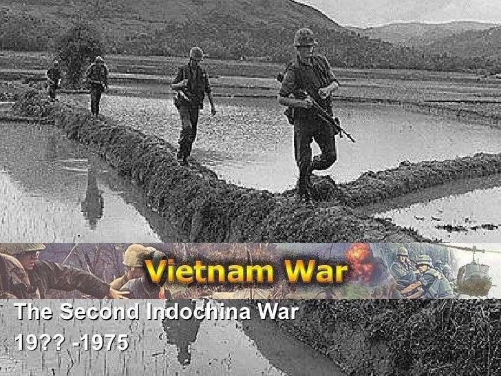The War in Vietnam The Second Indochina War 19?? -1975