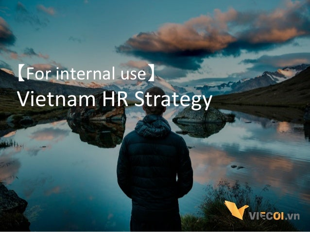 【For	   internal	   use】	    Vietnam	   HR	   Strategy