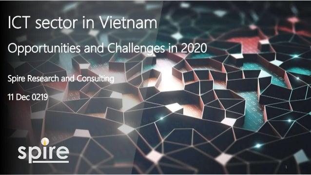 ICT sector in Vietnam Opportunities and Challenges in 2020 Spire Research and Consulting 11 Dec 0219 1