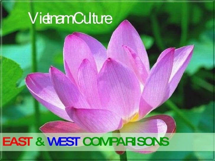 Vietnam Culture EAST   &   WEST   COMPARISONS