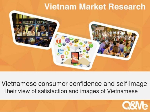 Your sub-title here Vietnamese consumer confidence and self-image Their view of satisfaction and images of Vietnamese