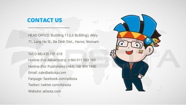 CONTACT US HEAD OFFICE: Building 11 (LE Building), Alley 71, Lang Ha St., Ba Dinh Dist., Hanoi, Vietnam Tel: (+84) 435 191...