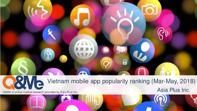Asia Plus Inc. Q&Me is online market research provided by Asia Plus Inc. Asia Plus Inc. Vietnam mobile app popularity rank...