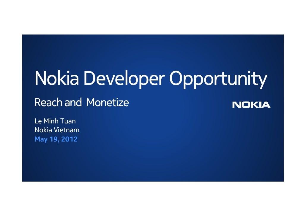 Nokia Developer OpportunityReach and MonetizeLe Minh TuanNokia VietnamMay 19, 2012