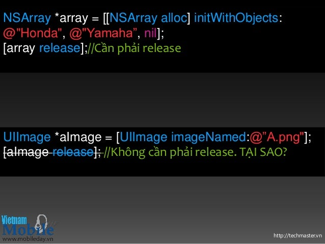 """http://techmaster.vn UIImage *aImage = [UIImage imageNamed:@""""A.png""""]; [aImage release]; //Không cần phải release. TẠI SAO?..."""