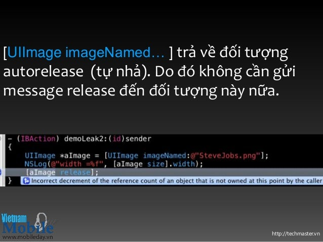 http://techmaster.vn [UIImage imageNamed… ] trả về đối tượng autorelease (tự nhả). Do đó không cần gửi message release đến...