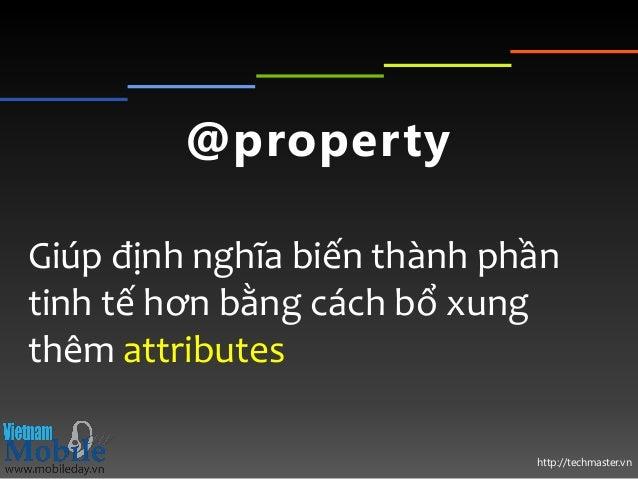 http://techmaster.vn @property Giúp định nghĩa biến thành phần tinh tế hơn bằng cách bổ xung thêm attributes