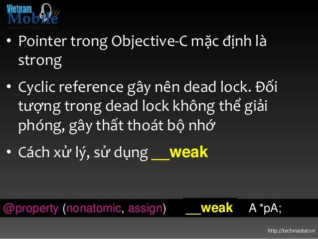 http://techmaster.vn • Pointer trong Objective-C mặc định là strong • Cyclic reference gây nên dead lock. Đối tượng trong ...