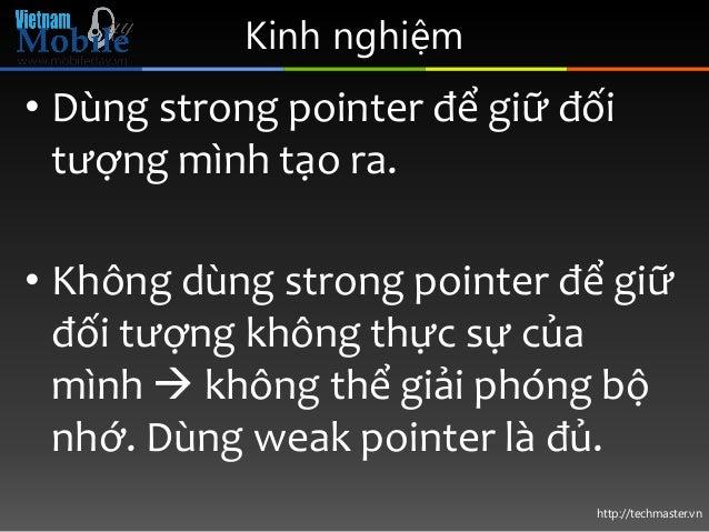http://techmaster.vn Kinh nghiệm • Dùng strong pointer để giữ đối tượng mình tạo ra. • Không dùng strong pointer để giữ đố...
