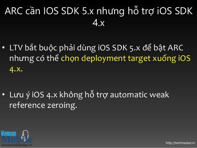 http://techmaster.vn ARC cần IOS SDK 5.x nhưng hỗ trợ iOS SDK 4.x • LTV bắt buộc phải dùng iOS SDK 5.x để bật ARC nhưng có...