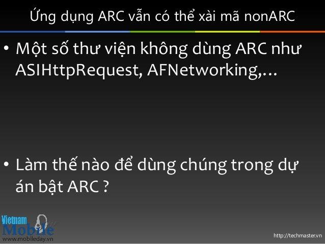 http://techmaster.vn Ứng dụng ARC vẫn có thể xài mã nonARC • Một số thư viện không dùng ARC như ASIHttpRequest, AFNetworki...