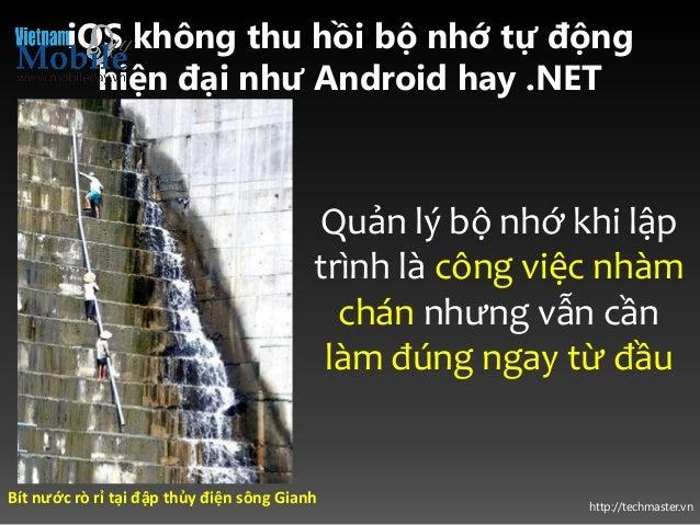 http://techmaster.vn iOS không thu hồi bộ nhớ tự động hiện đại như Android hay .NET Bít nước rò rỉ tại đập thủy điện sông ...