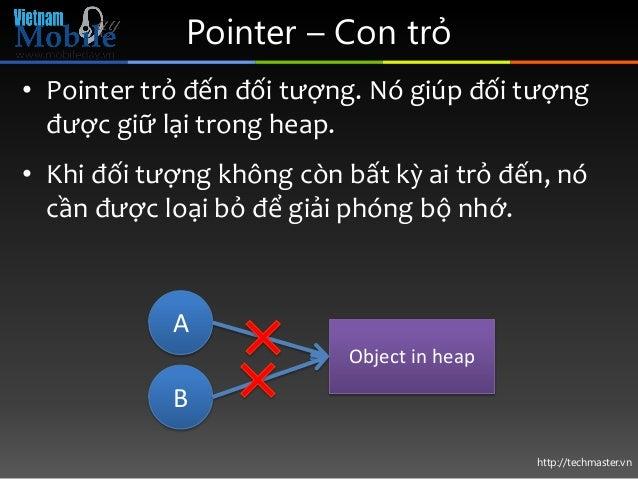 http://techmaster.vn Pointer – Con trỏ • Pointer trỏ đến đối tượng. Nó giúp đối tượng được giữ lại trong heap. • Khi đối t...