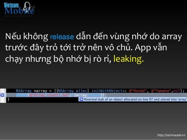 http://techmaster.vn Nếu không release dẫn đến vùng nhớ do array trước đây trỏ tới trở nên vô chủ. App vẫn chạy nhưng bộ n...