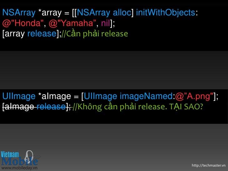 """NSArray *array = [[NSArray alloc] initWithObjects:@""""Honda"""", @""""Yamaha"""", nil];[array release];//Cần phải releaseUIImage *aIm..."""
