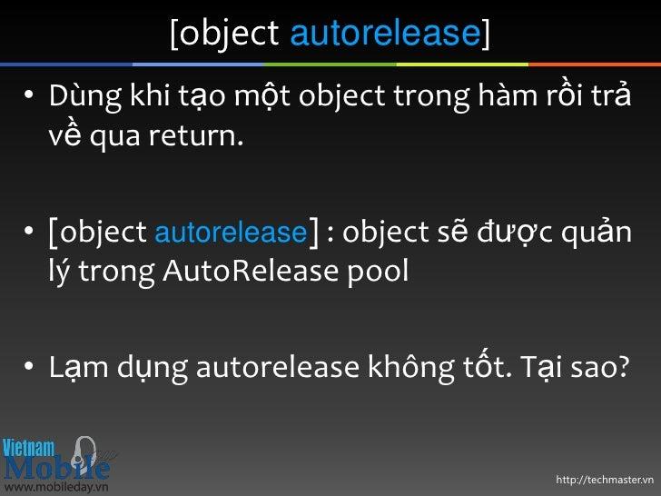 [object autorelease]• Dùng khi tạo một object trong hàm rồi trả  về qua return.• [object autorelease] : object sẽ được quả...