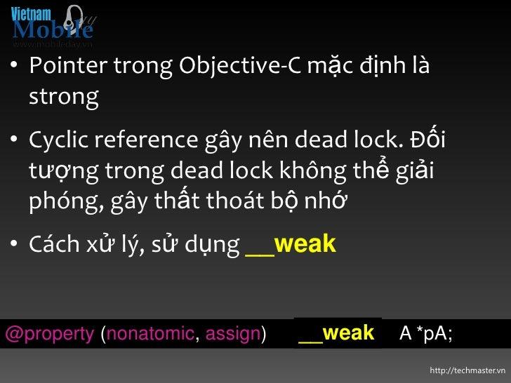 • Pointer trong Objective-C mặc định là  strong• Cyclic reference gây nên dead lock. Đối  tượng trong dead lock không thể ...