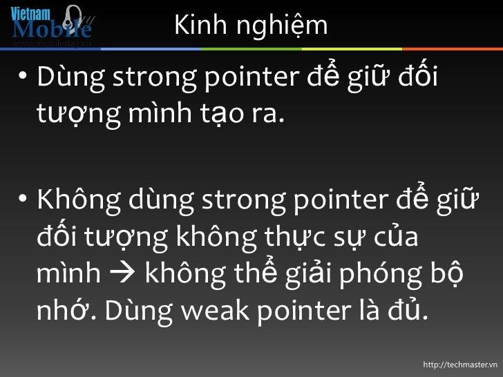 Kinh nghiệm• Dùng strong pointer để giữ đối  tượng mình tạo ra.• Không dùng strong pointer để giữ  đối tượng không thực sự...