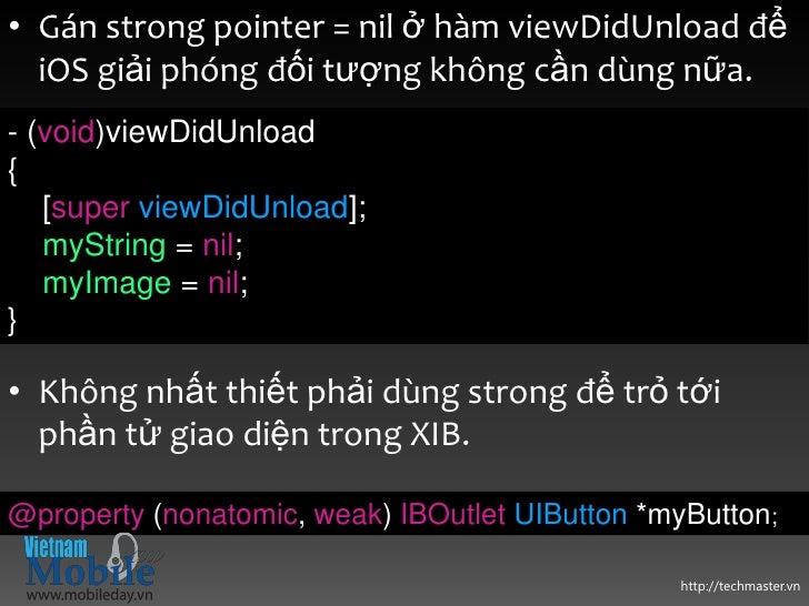 • Gán strong pointer = nil ở hàm viewDidUnload để  iOS giải phóng đối tượng không cần dùng nữa.- (void)viewDidUnload{   [s...