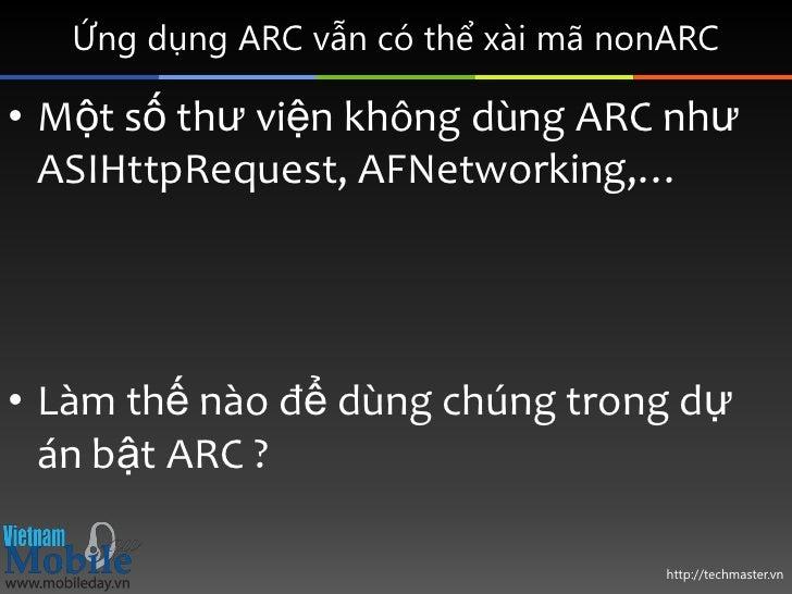 Ứng dụng ARC vẫn có thể xài mã nonARC• Một số thư viện không dùng ARC như  ASIHttpRequest, AFNetworking,…• Làm thế nào để ...