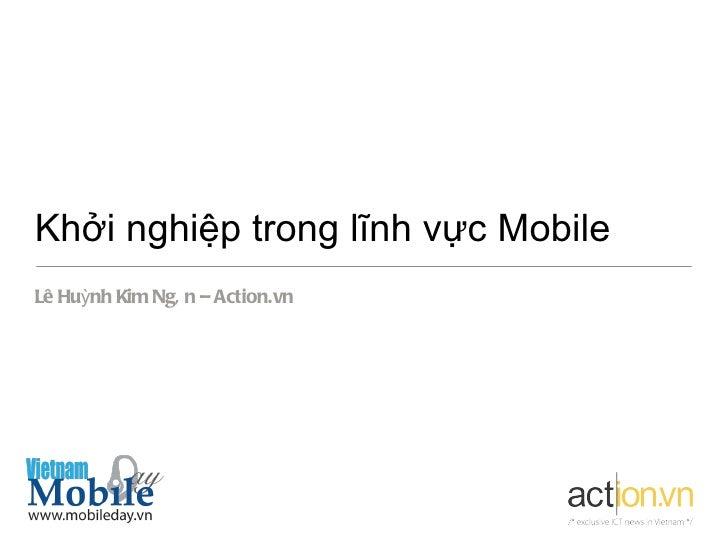 Khởi nghiệp trong lĩnh vực MobileLê Huỳnh Kim Ngâ n – Action.vn