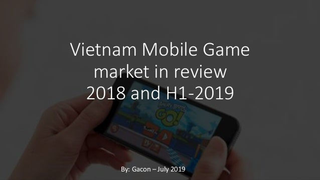 Vietnam Mobile Game market in review 2018 and H1-2019 By: Gacon – July 2019