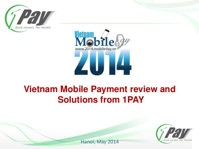 Vietnam Mobile Payment review and Solutions from 1PAY Hanoi, May 2014