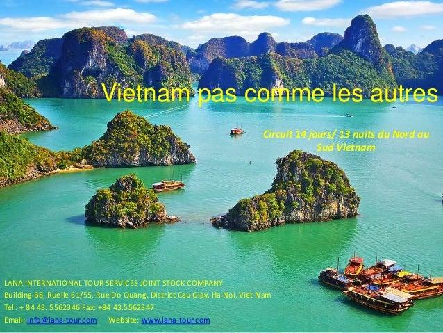 Vietnam pas comme les autres LANA INTERNATIONAL TOUR SERVICES JOINT STOCK COMPANY Building B8, Ruelle 61/55, Rue Do Quang,...