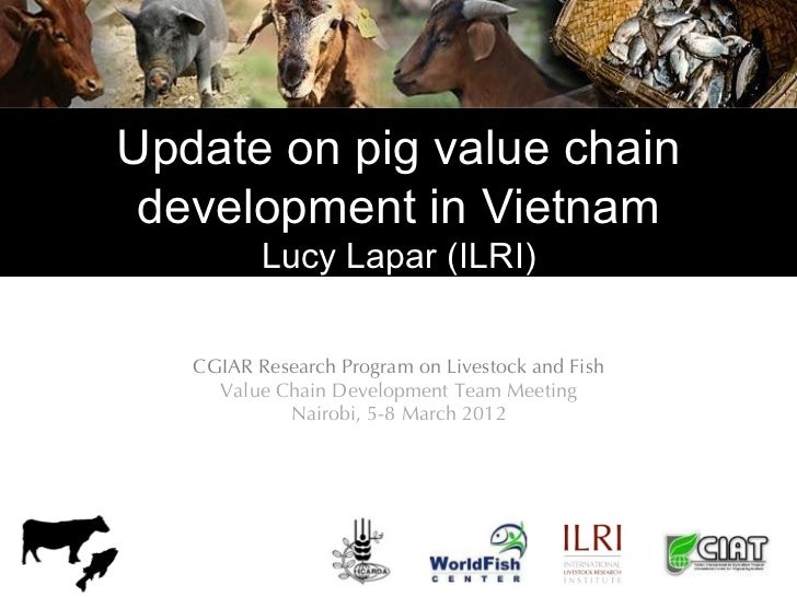 Update on pig value chain development in Vietnam          Lucy Lapar (ILRI)   CGIAR Research Program on Livestock and Fish...
