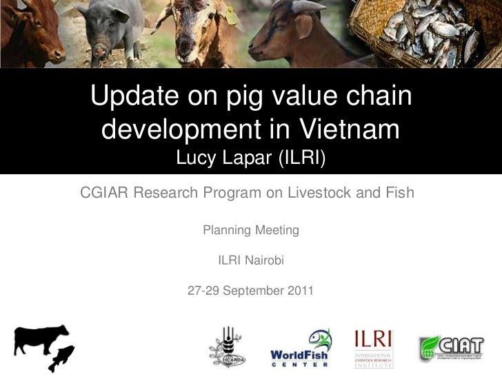 Update on pig value chain  development in Vietnam            Lucy Lapar (ILRI)CGIAR Research Program on Livestock and Fish...